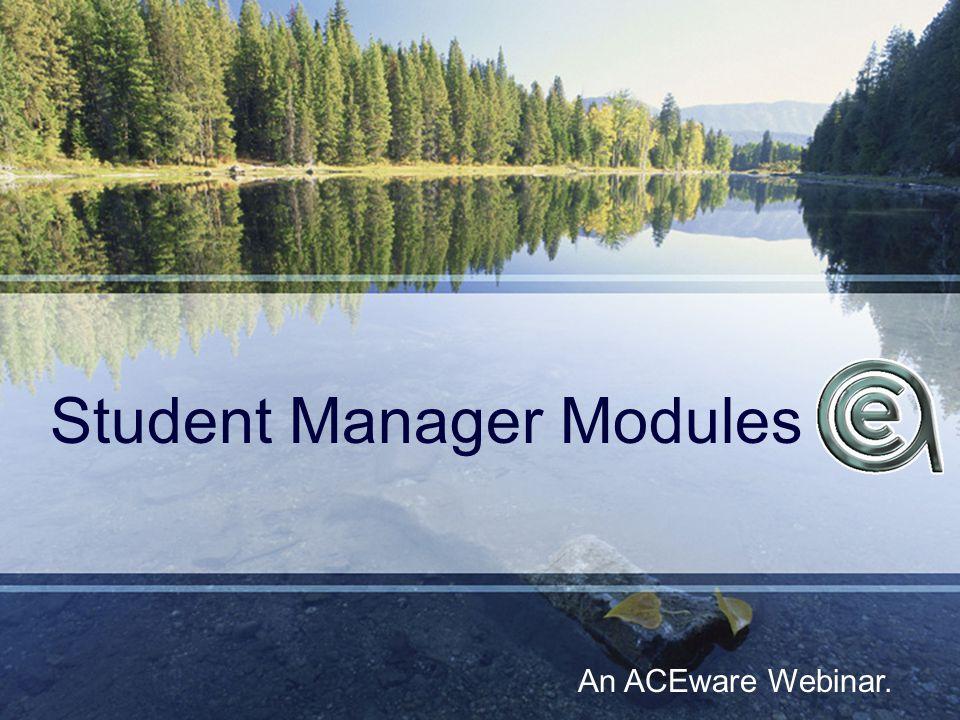 Student Manager Modules An ACEware Webinar.