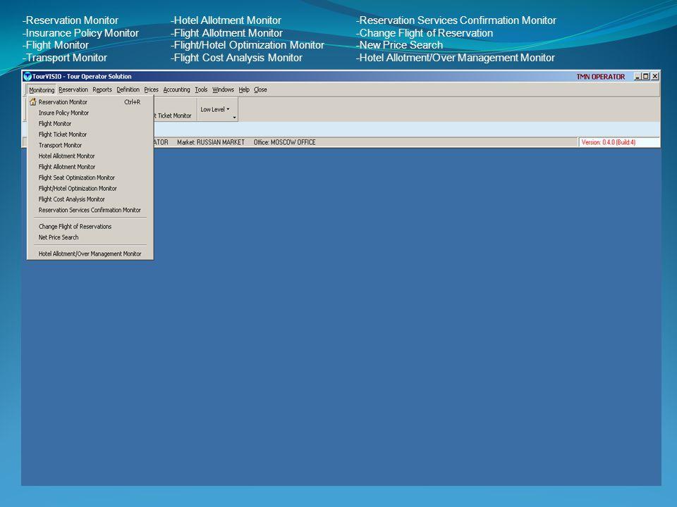 -Reservation Monitor -Insurance Policy Monitor -Flight Monitor -Transport Monitor -Hotel Allotment Monitor -Flight Allotment Monitor -Flight/Hotel Opt