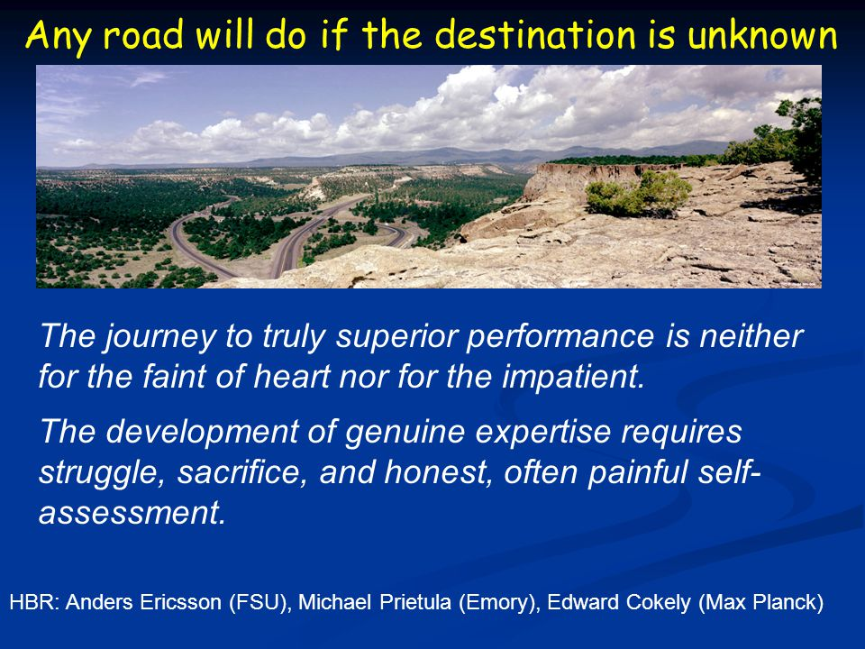 Any road will do if the destination is unknown The journey to truly superior performance is neither for the faint of heart nor for the impatient.