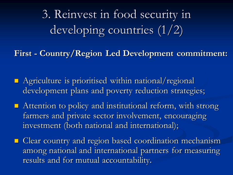 3. Reinvest in food security in developing countries (1/2) First - Country/Region Led Development commitment: Agriculture is prioritised within nation