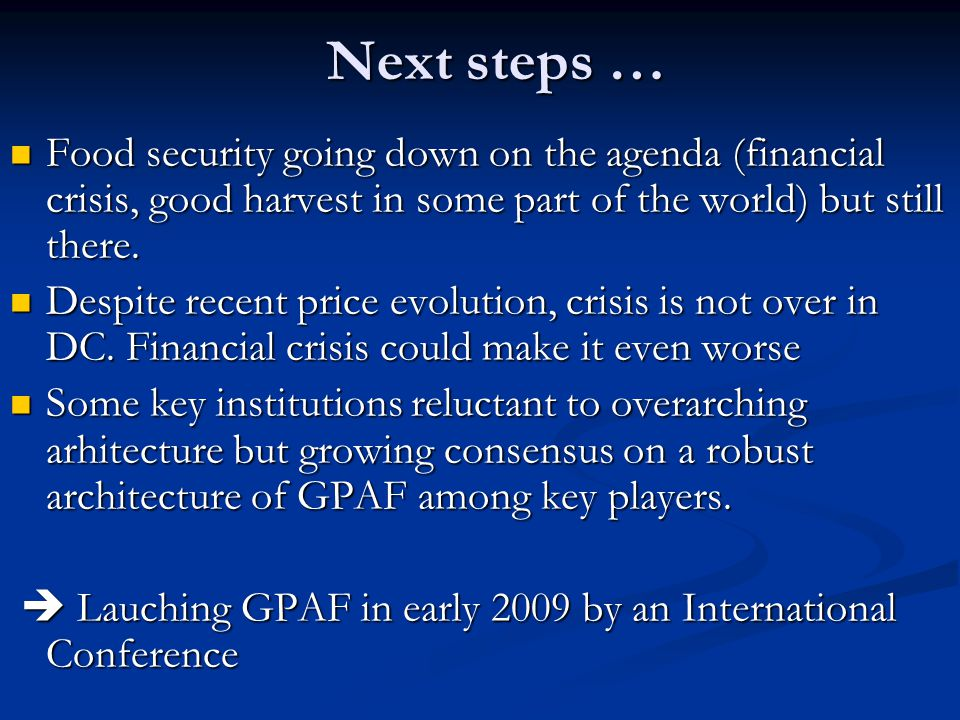 Next steps … Next steps … Food security going down on the agenda (financial crisis, good harvest in some part of the world) but still there.