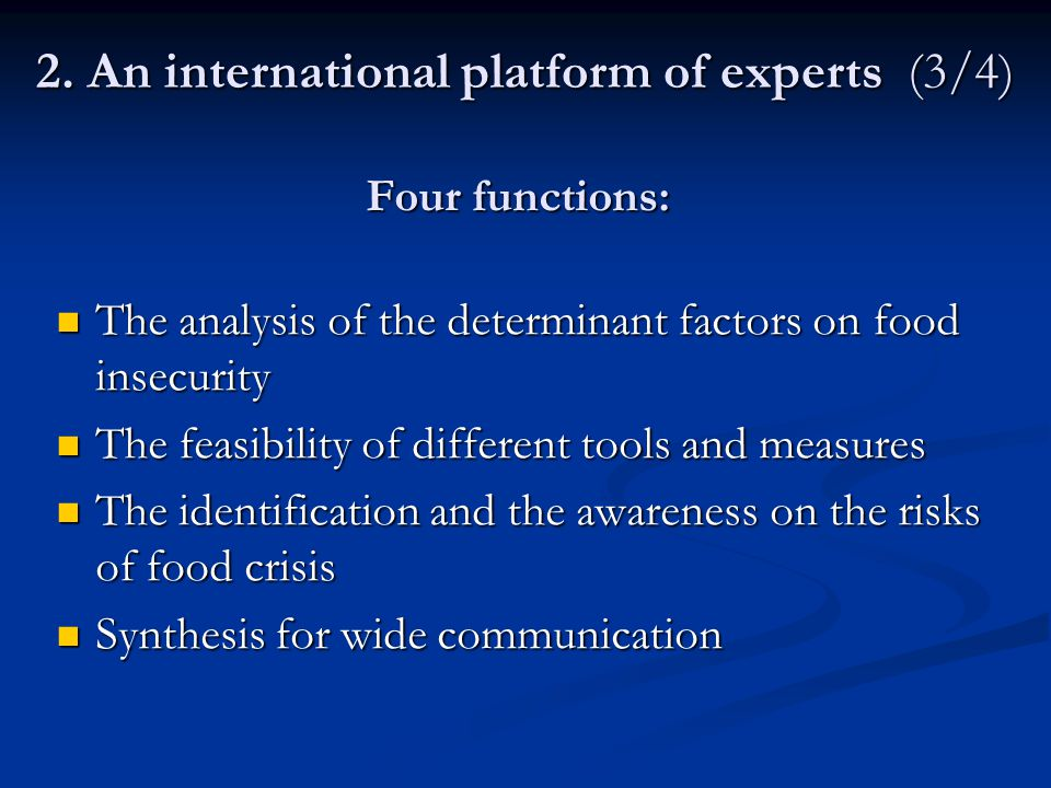 2. An international platform of experts (3/4) Four functions: The analysis of the determinant factors on food insecurity The analysis of the determina