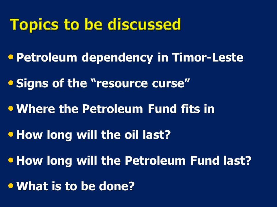 Petroleum dependency in Timor-Leste Petroleum dependency in Timor-Leste Signs of the resource curse Signs of the resource curse Where the Petroleum Fund fits in Where the Petroleum Fund fits in How long will the oil last.