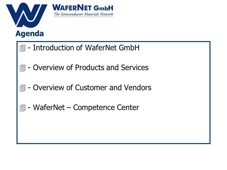 Agenda 4- Introduction of WaferNet GmbH 4- Overview of Products and Services 4- Overview of Customer and Vendors 4- WaferNet – Competence Center