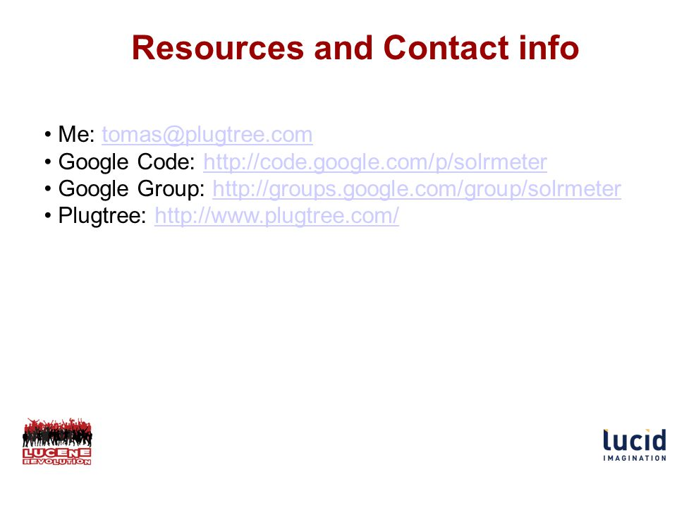 Resources and Contact info Me: tomas@plugtree.comtomas@plugtree.com Google Code: http://code.google.com/p/solrmeterhttp://code.google.com/p/solrmeter Google Group: http://groups.google.com/group/solrmeterhttp://groups.google.com/group/solrmeter Plugtree: http://www.plugtree.com/http://www.plugtree.com/