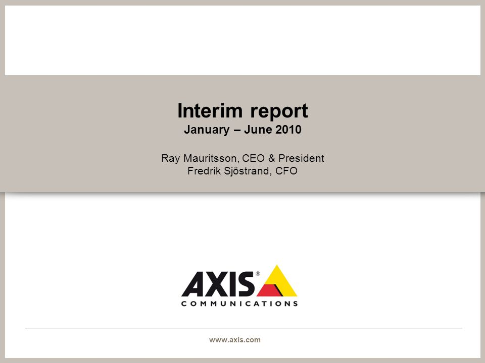 Interim report January – June 2010 Ray Mauritsson, CEO & President Fredrik Sjöstrand, CFO