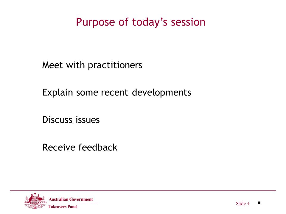 Slide 4 Meet with practitioners Explain some recent developments Discuss issues Receive feedback Purpose of todays session