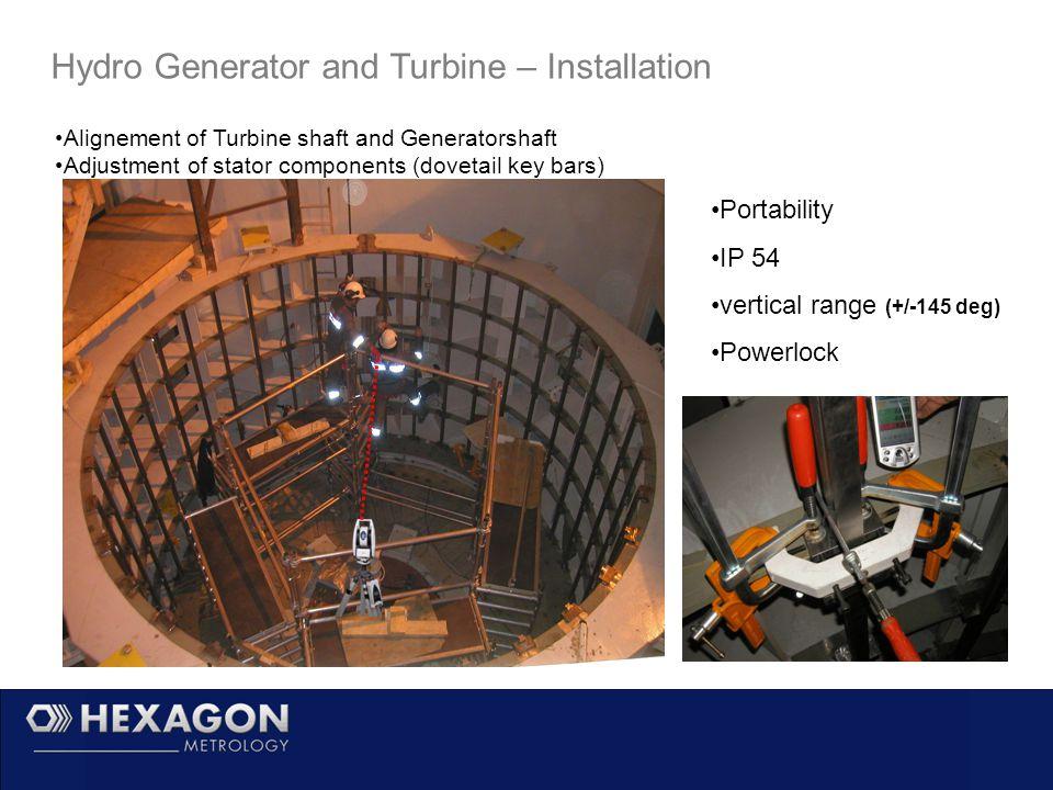 Hydro Generator and Turbine – Installation Alignement of Turbine shaft and Generatorshaft Adjustment of stator components (dovetail key bars) Portability IP 54 vertical range (+/-145 deg) Powerlock