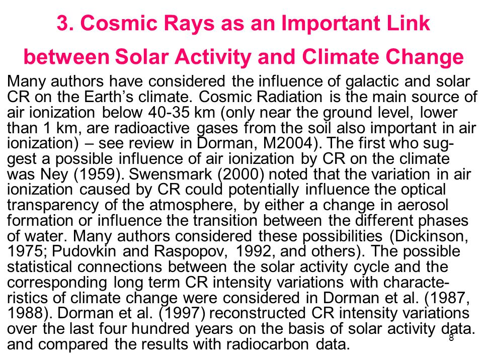 9 Cosmic rays play a key role in the formation of thunder-storms and lightnings (see extended review in Dorman, M2004, Chapter 12).