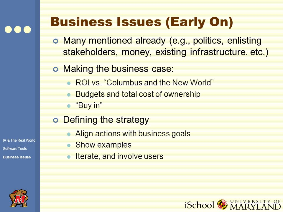 iSchool Business Issues (Early On) Many mentioned already (e.g., politics, enlisting stakeholders, money, existing infrastructure.