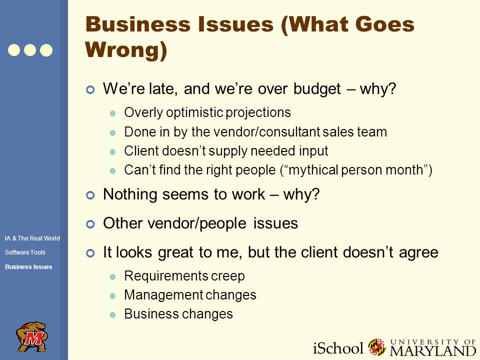 iSchool Business Issues (What Goes Wrong) Were late, and were over budget – why.