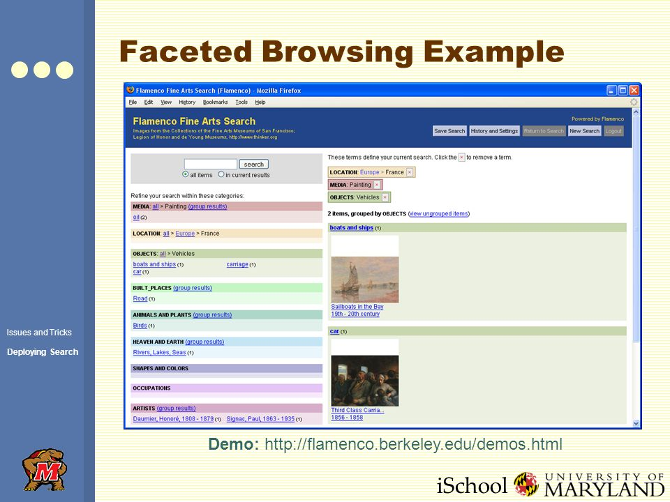 iSchool Faceted Browsing Example Demo: http://flamenco.berkeley.edu/demos.html Issues and Tricks Deploying Search