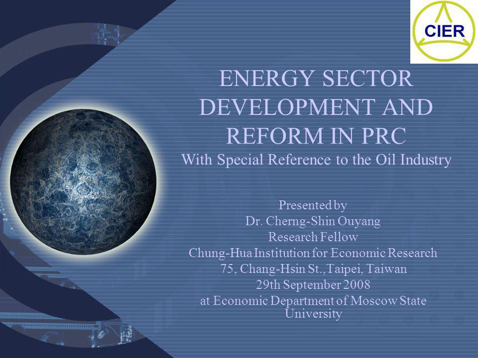 ENERGY SECTOR DEVELOPMENT AND REFORM IN PRC With Special Reference to the Oil Industry Presented by Dr.