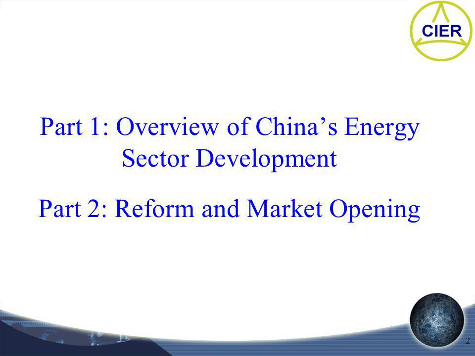 2 Part 1: Overview of Chinas Energy Sector Development Part 2: Reform and Market Opening