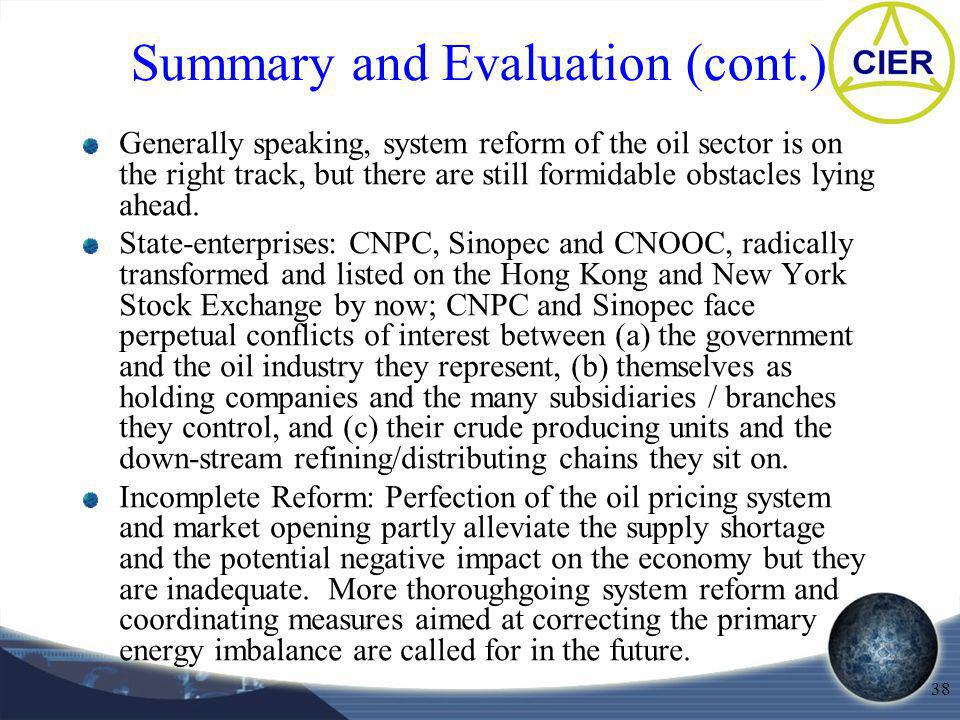 38 Summary and Evaluation (cont.) Generally speaking, system reform of the oil sector is on the right track, but there are still formidable obstacles lying ahead.