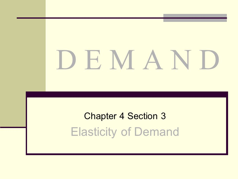 D E M A N D Chapter 4 Section 3 Elasticity of Demand