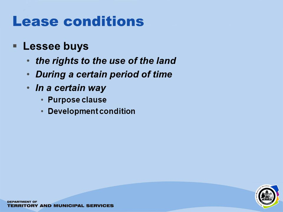 Lease conditions Lessee buys the rights to the use of the land During a certain period of time In a certain way Purpose clause Development condition