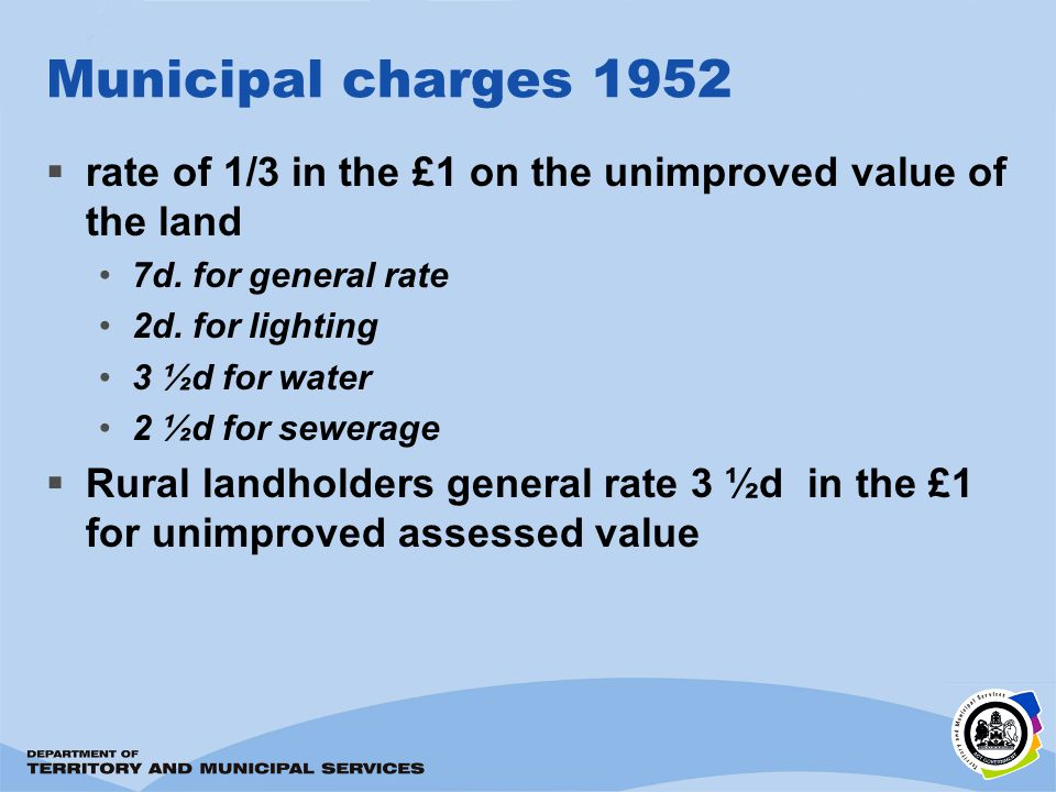 Municipal charges 1952 rate of 1/3 in the £1 on the unimproved value of the land 7d. for general rate 2d. for lighting 3 ½d for water 2 ½d for sewerag
