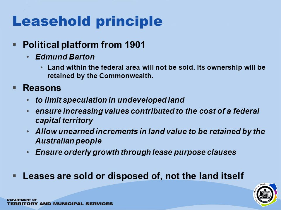 Leasehold principle Political platform from 1901 Edmund Barton Land within the federal area will not be sold. Its ownership will be retained by the Co