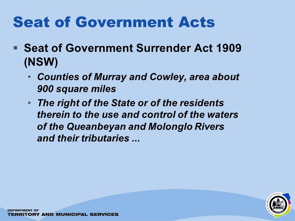 Seat of Government Acts Seat of Government Surrender Act 1909 (NSW) Counties of Murray and Cowley, area about 900 square miles The right of the State