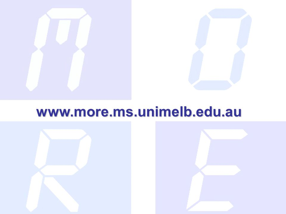 18 www.more.ms.unimelb.edu.au