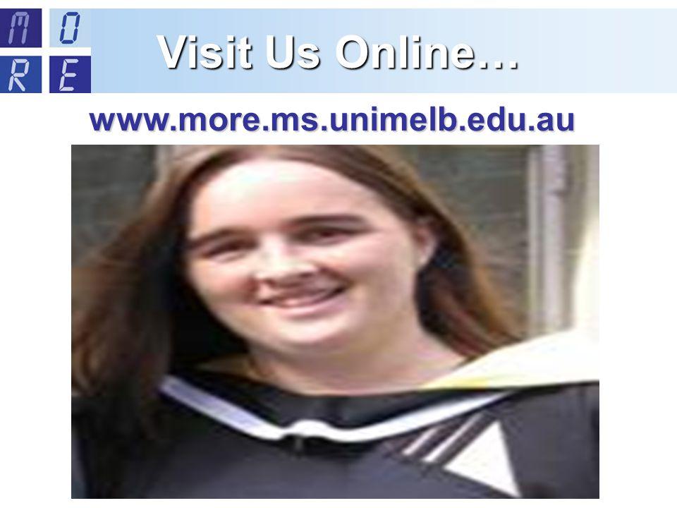 Visit Us Online… www.more.ms.unimelb.edu.au