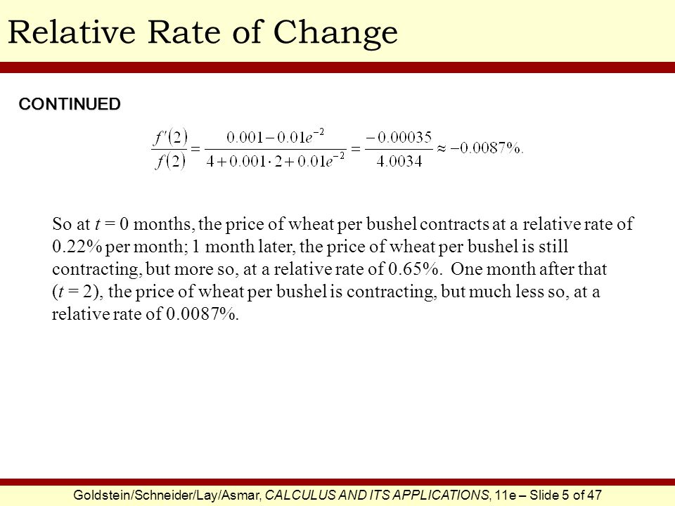 Goldstein/Schneider/Lay/Asmar, CALCULUS AND ITS APPLICATIONS, 11e – Slide 5 of 47 Relative Rate of Change So at t = 0 months, the price of wheat per b