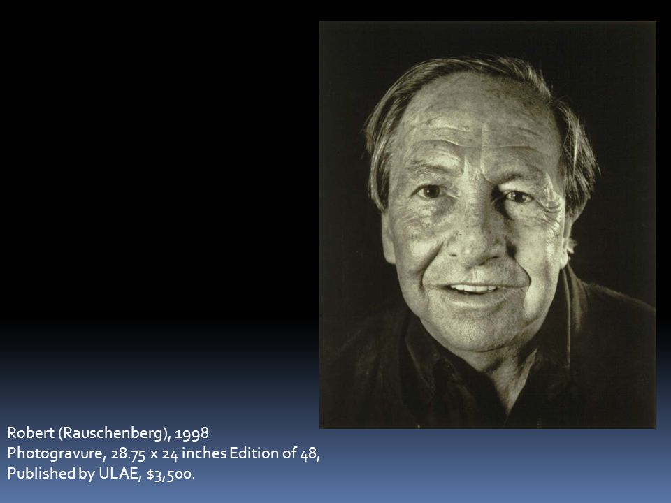 Robert (Rauschenberg), 1998 Photogravure, 28.75 x 24 inches Edition of 48, Published by ULAE, $3,500.