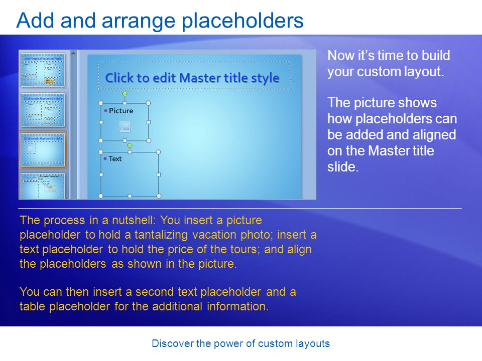 Discover the power of custom layouts Add and arrange placeholders Now its time to build your custom layout.