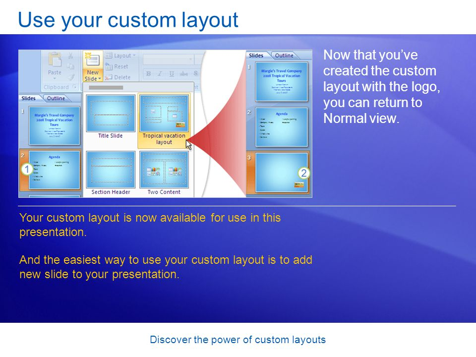 Discover the power of custom layouts Use your custom layout Now that youve created the custom layout with the logo, you can return to Normal view.