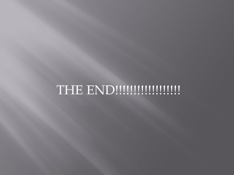 THE END!!!!!!!!!!!!!!!!!!