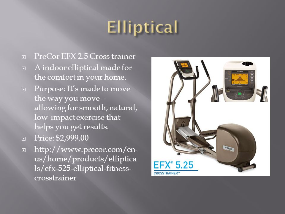 PreCor EFX 2.5 Cross trainer A indoor elliptical made for the comfort in your home.