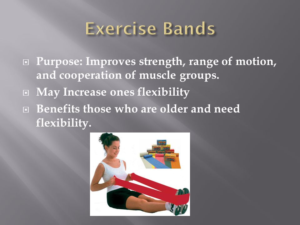 Purpose: Improves strength, range of motion, and cooperation of muscle groups. May Increase ones flexibility Benefits those who are older and need fle