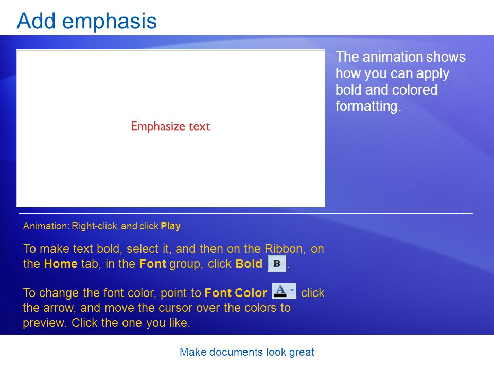 Make documents look great Add emphasis The animation shows how you can apply bold and colored formatting.