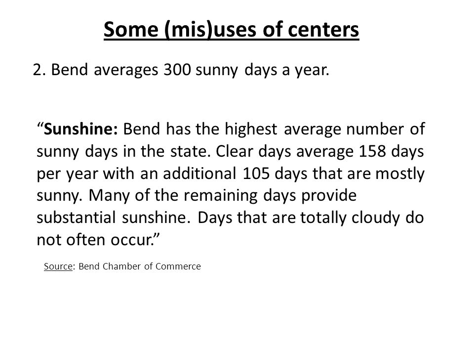 Some (mis)uses of centers Sunshine: Bend has the highest average number of sunny days in the state.
