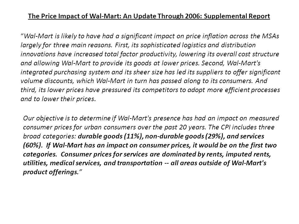 Wal-Mart is likely to have had a significant impact on price inflation across the MSAs largely for three main reasons.