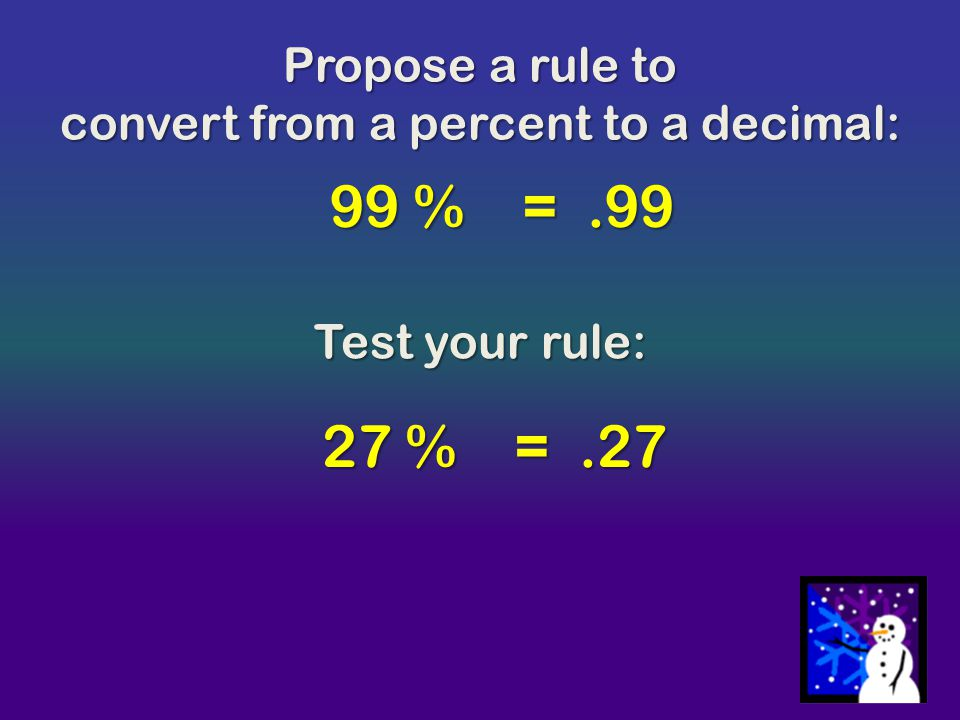 Questions Answers - Put the number over 100 and reduce - Drop the percent sign.