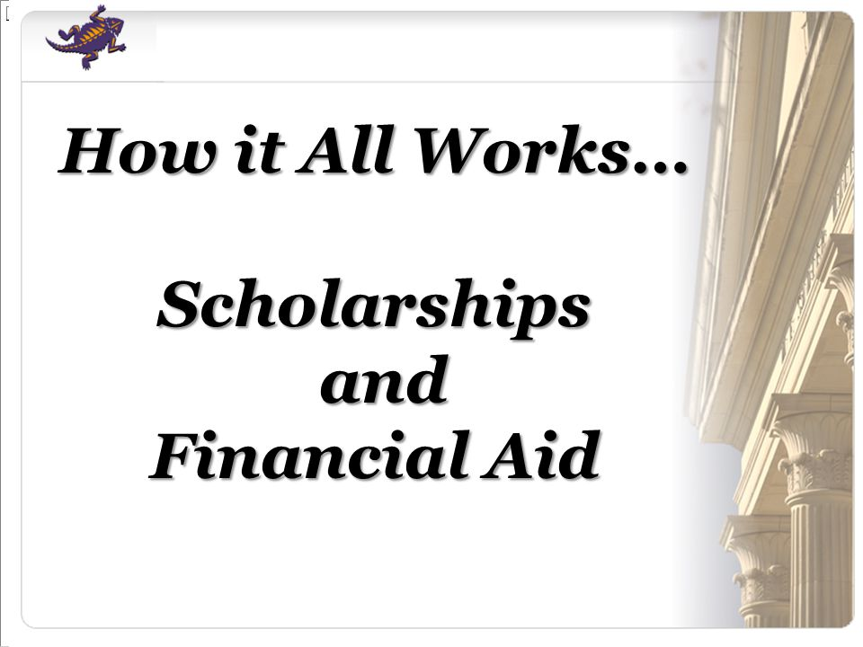 How it All Works… Scholarships and Financial Aid