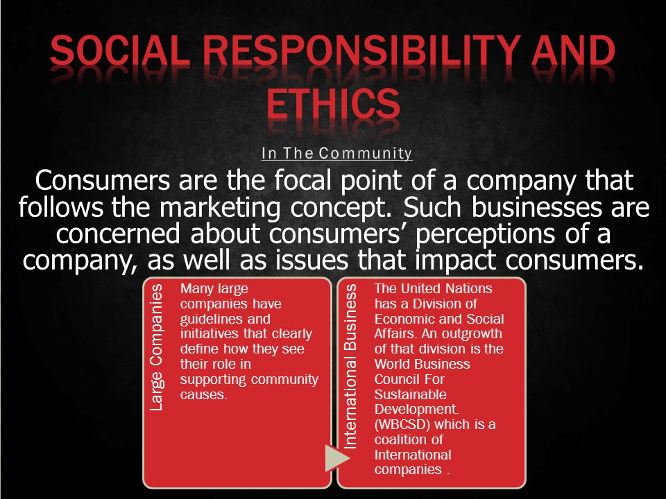 Consumers are the focal point of a company that follows the marketing concept. Such businesses are concerned about consumers perceptions of a company,