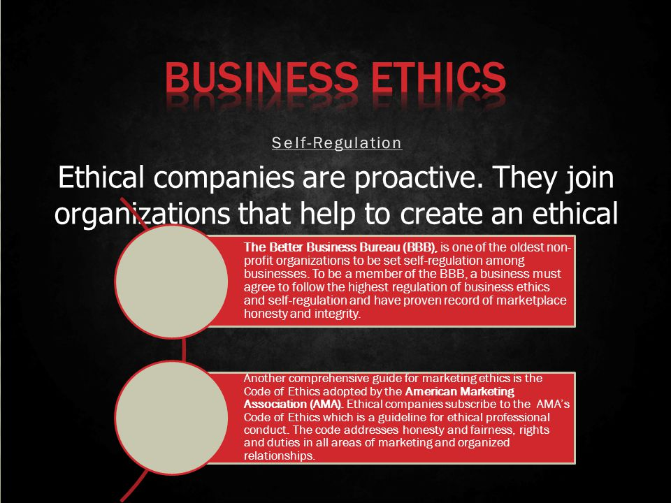 Ethical companies are proactive. They join organizations that help to create an ethical business environment. The Better Business Bureau (BBB), is one
