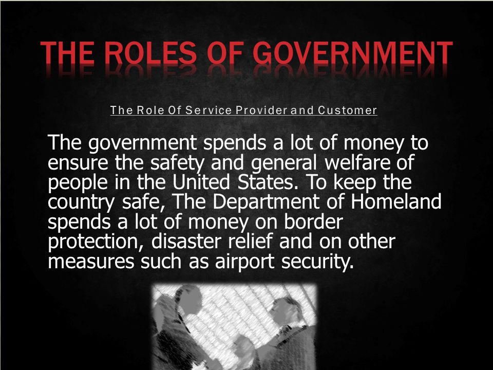 The government spends a lot of money to ensure the safety and general welfare of people in the United States. To keep the country safe, The Department