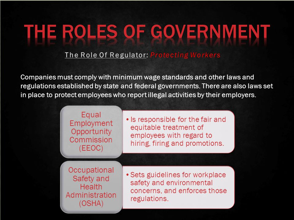 Companies must comply with minimum wage standards and other laws and regulations established by state and federal governments. There are also laws set