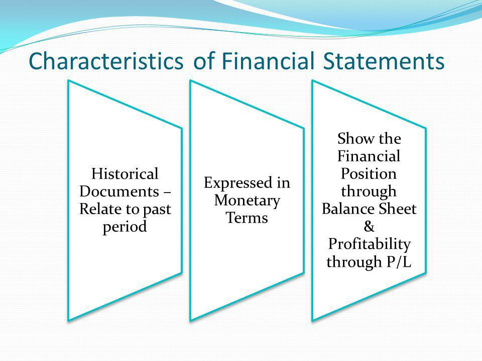 Financial Statements include: Balance Sheet Also known as the Position Statement Profit & Loss Account Also known as the Income Statement Schedules & Notes to Accounts Supporting Documents & Accounting Policies