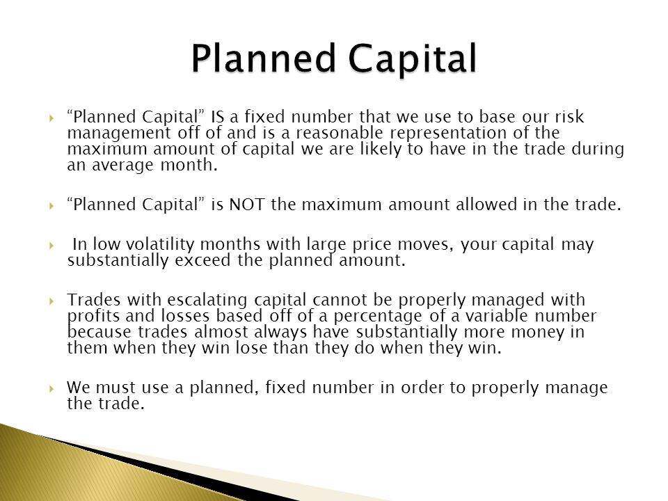 Planned Capital IS a fixed number that we use to base our risk management off of and is a reasonable representation of the maximum amount of capital w