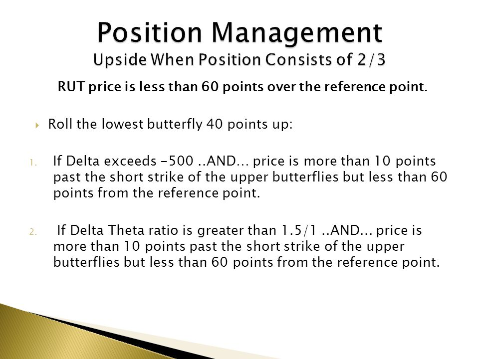 RUT price is less than 60 points over the reference point. Roll the lowest butterfly 40 points up: 1. If Delta exceeds -500..AND… price is more than 1