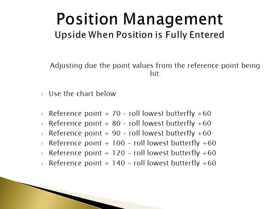 Adjusting due the point values from the reference point being hit: Use the chart below: Reference point + 70 – roll lowest butterfly +60 Reference poi