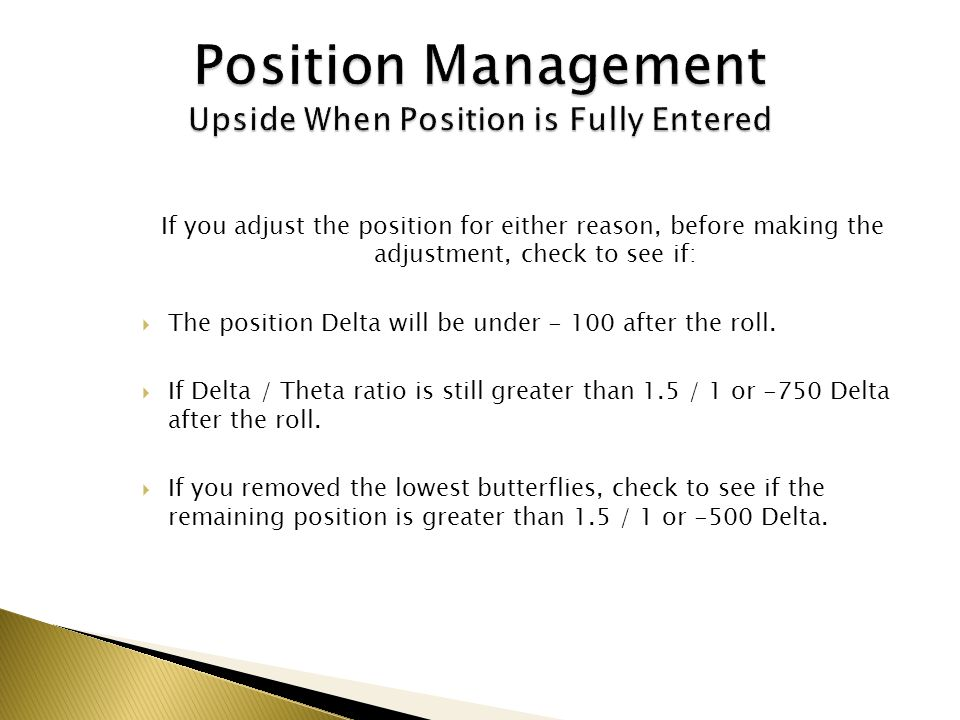 If you adjust the position for either reason, before making the adjustment, check to see if: The position Delta will be under - 100 after the roll. If