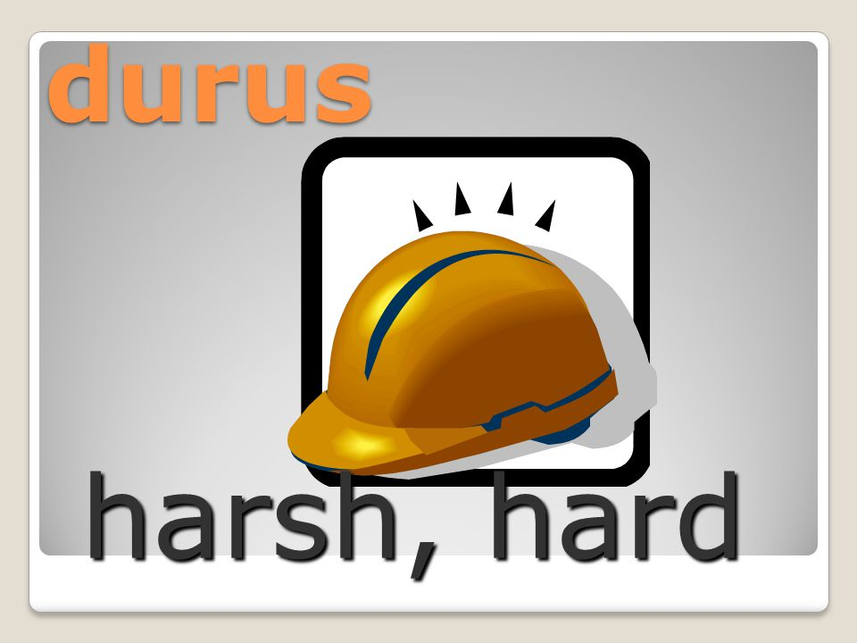 durus harsh, hard