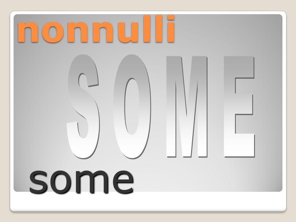 nonnulli some