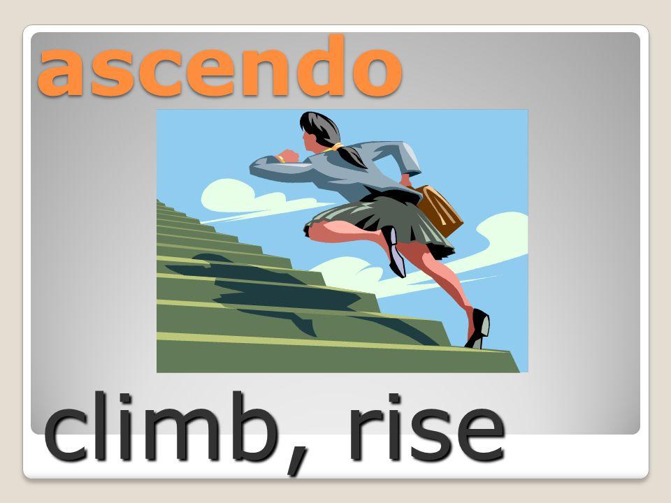 ascendo climb, rise